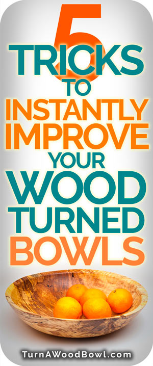 Improve Bowl Woodturning Five Tricks