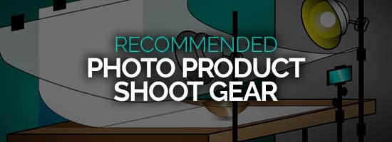 Recommended Photo Product Shoot Gear